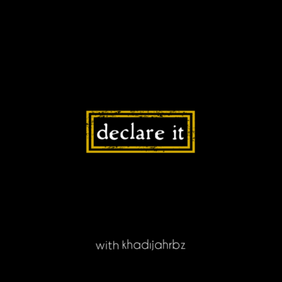 Declare It with Khadijah RBz